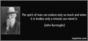 The spirit of man can endure only so much and when it is broken only a ...