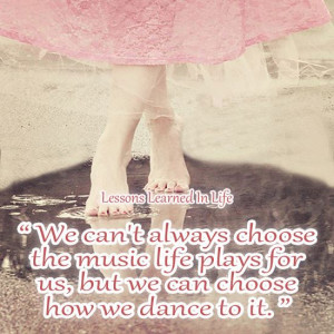 We can't always choose the music life plays for us but we can choose ...