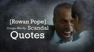 TV After Dark Online: Rowan Pope Top 5 Cringe-Worthy Scandal Quotes ...