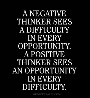 in every opportunity. A positive thinker sees an opportunity ...