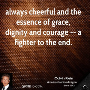 always cheerful and the essence of grace, dignity and courage -- a ...