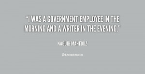 was a government employee in the morning and a writer in the evening ...