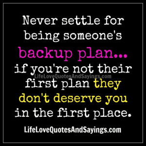 Never settle for being someone's backup plan…if you're not their ...