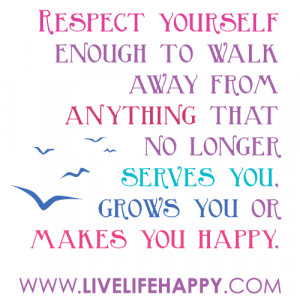 live life quotes, live life quote, live life, Respect yourself enough ...