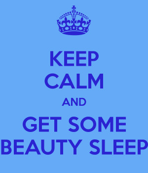 KEEP CALM AND GET SOME BEAUTY SLEEP