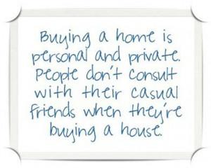 Buying a home is a personal and private decision.