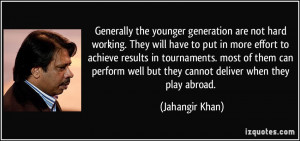 Generally the younger generation are not hard working. They will have ...