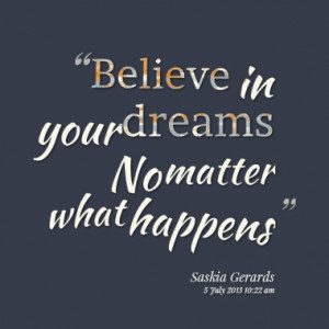 Believe in your dreams No matter what happens