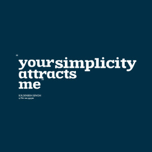 Quotes Picture: your simplicity attracts me