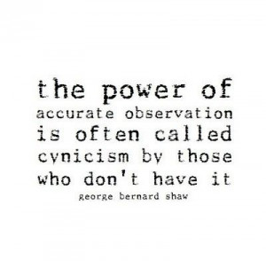 George Bernard Shaw on cynicism.