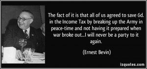 The fact of it is that all of us agreed to save 6d. in the Income Tax ...