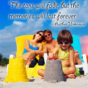 he tans will fade, but the memories will last forever. - Author ...