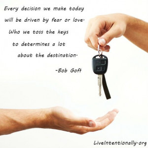 ... we toss the keys to determines a lot about the destination. -Bob Goff