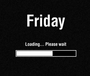 Friday_Loading_..._please_wait.jpeg