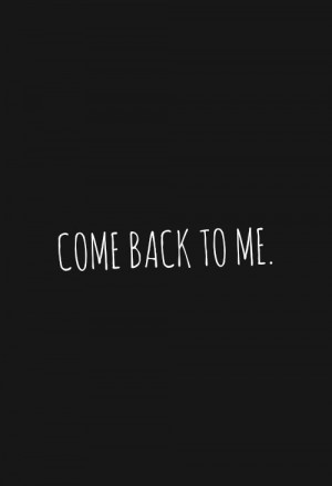 Love, quotes, cute, sayings, come back