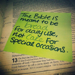 The Bible is meant to be bread for daily use, not cake for special ...
