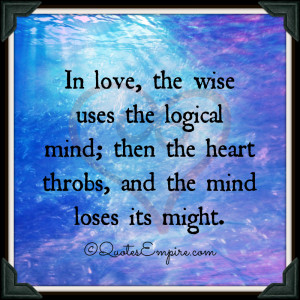 In-love-the-wise-uses-the-logical-mind-then-the-heart-throbs-and-the ...