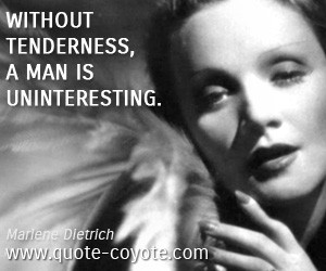 quotes - Without tenderness, a man is uninteresting.