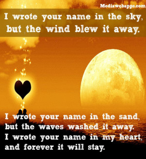 your name in the sky, but the wind blew it away. I wrote your name ...