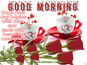 Hope your day begins with love and ends with beautiful memories
