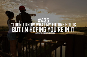 don't know what my future holds but i'm hoping you're in it.