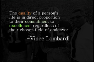 ... To, Regardless Of Their Chosen Field Of Endeavor. - Vince Lombardi