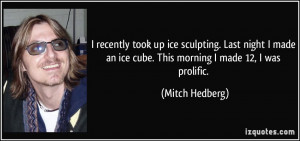 quote-i-recently-took-up-ice-sculpting-last-night-i-made-an-ice-cube ...