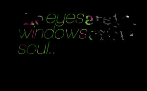 Quotes Picture: the eyes are the windows of the soul