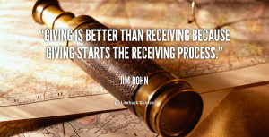 ... better than receiving because giving starts the receiving process