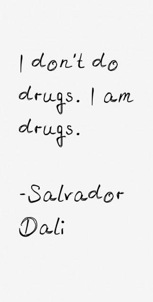 "don't do drugs. I am drugs."""