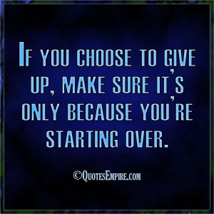 ... make sure it's only because you're starting over. - Quotes Empire