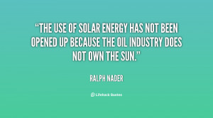 The use of solar energy has not been opened up because the oil ...