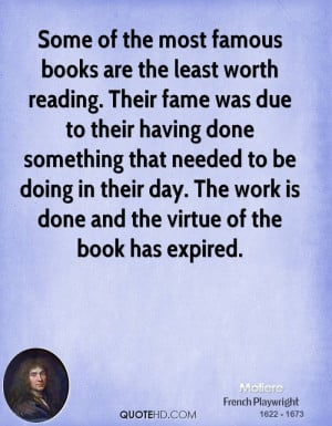 Some of the most famous books are the least worth reading. Their fame ...