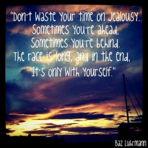 ... race is long. And in the end, it's only with yourself. - Baz Luhrmann