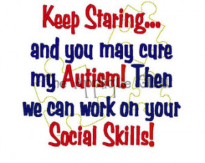 Keep Staring you may cure my Autism -- Autism Awareness -- Machine ...