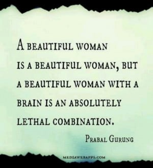 Beautiful smart woman is you .....for damn sure I love the smart ...