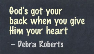 God's got Your back when You Give Him Your HEart ~ Faith Quote