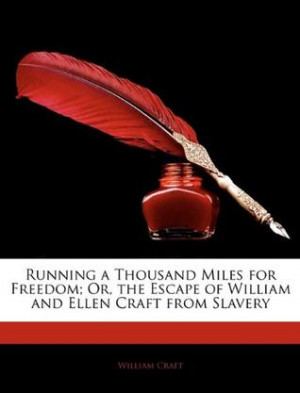 Running a Thousand Miles for Freedom; Or, the Escape of William and ...