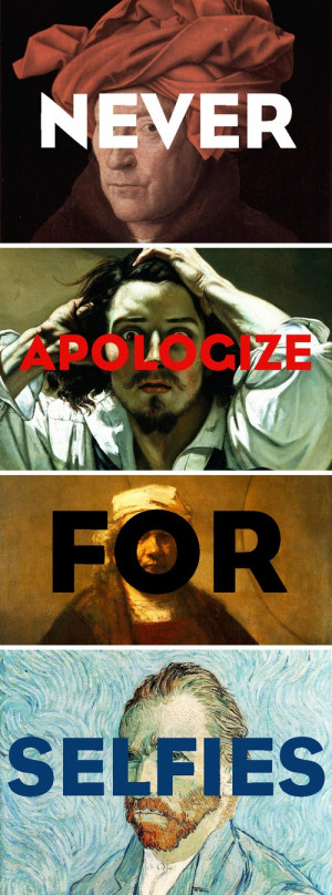Quote of the day. Never. Apologize. For. Selfies. (Art history humor ...