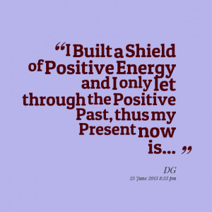 Quotes Picture: i built a shield of positive energy and i only let ...