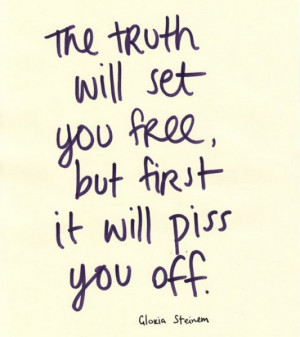 ... truth will set you free but first it will piss you off picture quotes