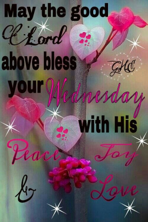 WEDNESDAY BLESSINGS!!!Wednesday Blessed, Wednesday Quotes, Daily ...