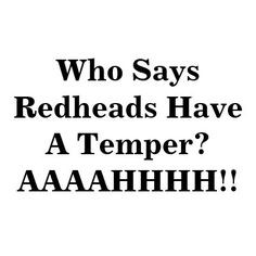 red head quotes | Even Redheads Get the Blues - I don't know any ...