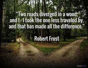 Two roads diverged in a wood, and I - I took the one less traveled by ...