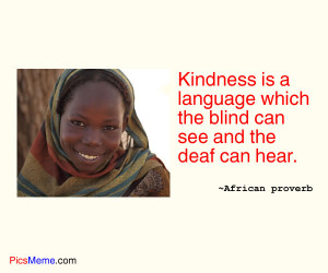Kindness is a language which the blind can see and the deaf can hear ...