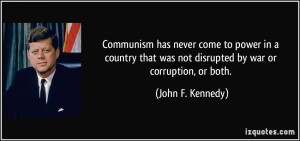 Communism has never come to power in a country that was not disrupted ...
