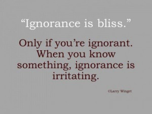 Ignorance, quotes, sayings, bliss, meaningful