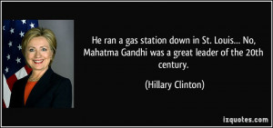 ... Gandhi was a great leader of the 20th century. - Hillary Clinton