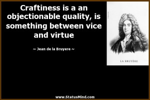 Craftiness is a an objectionable quality, is something between vice ...