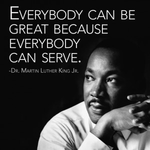 Everybody Can Be Great – Dr. Martin Luther King Jr.